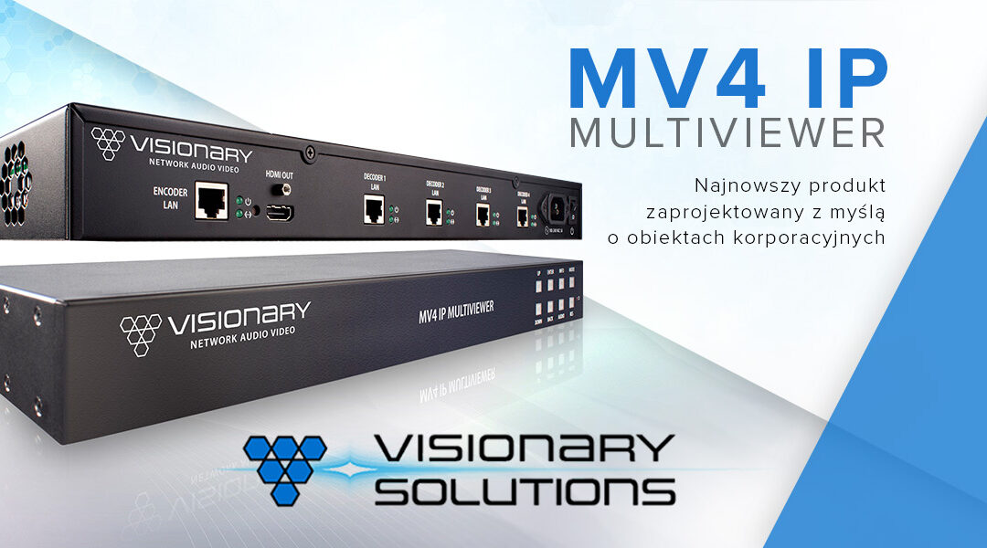 Visionary Solutions przedstawia MV4 IP Multiviewer