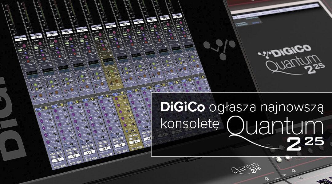 DiGiCo ogłasza najnowsząkonsoletę Quantum 225