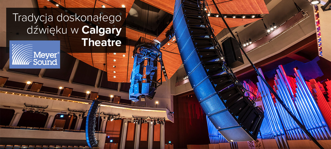 Nowy system Meyer Sound kontynuuje tradycję doskonałego dźwięku wCalgary Theatre