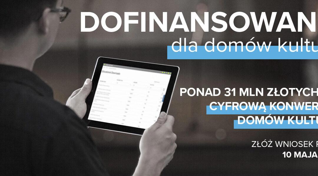 Ponad 31 mln zł naCyfrową Konwersję Domów Kultury